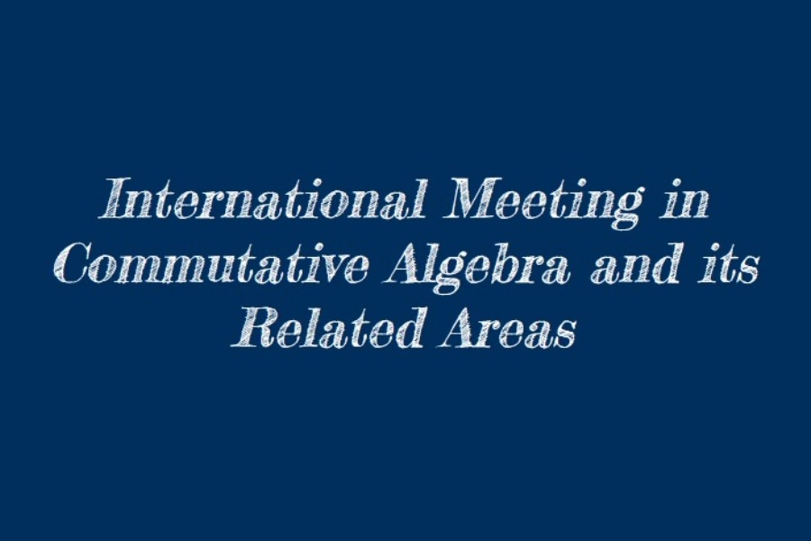 2nd International Meeting in Commutative Algebra and its Related Areas (IMCARA 2019)